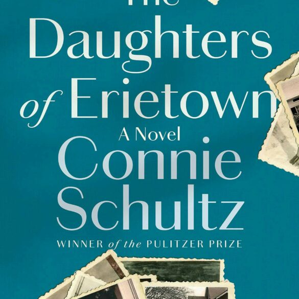 image of a teal book cover with old photographs stacked at its border. The book is titled The Daughters of Erietown: A Novel by Connie Schultz